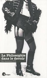 Son Excellence Otto de Nova Sodomia - La Philosophie dans le Devoir - Autobliographie.