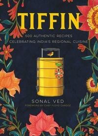Sonal Ved et Floyd Cardoz - Tiffin - 500 Authentic Recipes Celebrating India's Regional Cuisine.