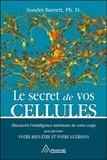 Sondra Barrett - Le secret de vos cellules - Découvrir l'intelligence intérieure de votre corps pour favoriser votre bien-être et votre guérison.