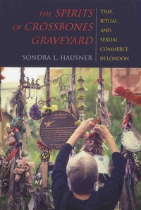 Sondra-L Hausner - The Spirits of Crossbones Graveyard - Time, Ritual, and Sexual Commerce in London.