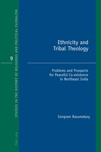 Songram Basumatary - Ethnicity and Tribal Theology - Problems and Prospects for Peaceful Co-existence in Northeast India.