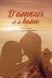Sonia Alain - D'amour et de haine T.2 - La trahison.