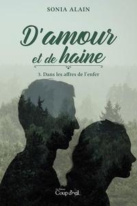 Sonia Alain - D'amour et de haine T.3 - Dans les affres de l'enfer.