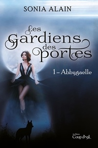 Sonia Alain - Les gardiens des portes - Abbygaelle.