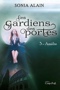 Sonia Alain - Les gardiens des portes - Amélie.