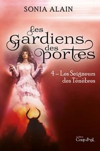 Sonia Alain - Les Gardiens des portes - Les seigneurs des ténèbres.