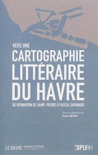Sonia Anton - Vers une cartographie littéraire du Havre : de Bernardin de Saint-Pierre à Pascal Quignard.