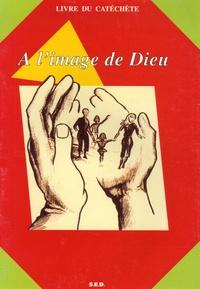 Sonia Arnoux - A l'image de Dieu - Livre du catéchète.