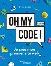 Oh my code !- Je crée mon premier site web - Sonia Baibou pdf epub