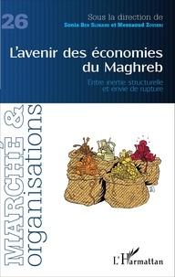 Sonia Ben Slimane et Messaoud Zouikri - Marché et Organisations N° 26 : L'avenir des économies du Maghreb - Entre inertie structurelle et envie de rupture.