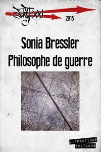 Sonia Bressler - Philosophe de guerre.