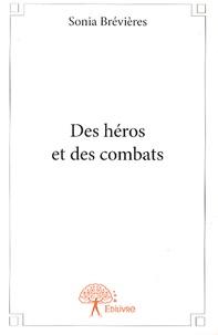 Sonia Brévières - Des héros et des combats.