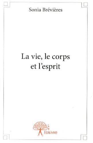 Sonia Brévières - La vie, le corps et l'esprit.