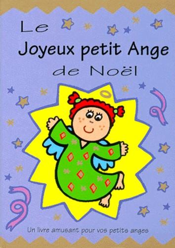 Sonia Canals et Lois Rock - Le joyeux petit ange de Noël.