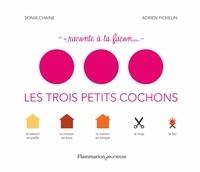 Sonia Chaine et Adrien Pichelin - Raconte à ta facon... Les trois petits cochons.