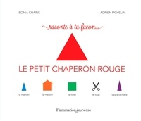 Sonia Chaine et Adrien Pichelin - Raconte à ta facon... Le petit chaperon rouge.
