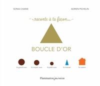 Sonia Chaine et Adrien Pichelin - Raconte à ta facon... Boucle d'or.