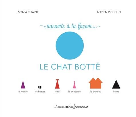 Sonia Chaine et Adrien Pichelin - Raconte à ta facon... Le chat botté.