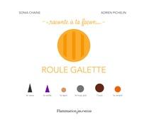 Sonia Chaine et Adrien Pichelin - Raconte à ta façon... Roule galette.