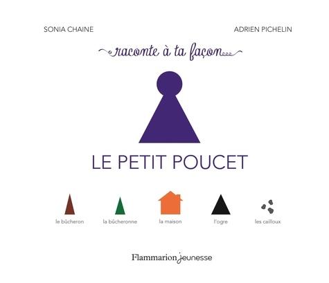 Sonia Chaine et Adrien Pichelin - Raconte à ta façon... Le Petit Poucet.