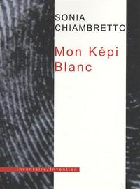 Sonia Chiambretto - Mon Képi Blanc.