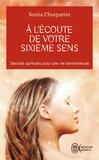 Sonia Choquette - A l'écoute de votre sixième sens - Secrets spirtuels pour une vie harmonieuse.