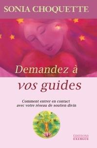Sonia Choquette - Demandez à vos guides - Comment entrer en contact avec votre réseau de soutien divin.