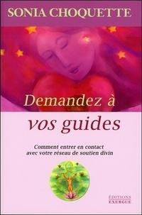 Sonia Choquette - Demandez à vos guides - Comment entrer en contact avec votre réseau de soutine divin.