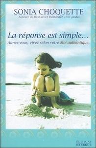Sonia Choquette - La réponse est simple... - Aimez-vous, vivez selon votre Moi authentique.