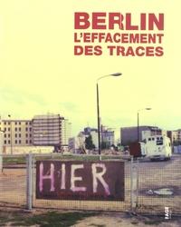 Sonia Combe et Thierry Dufrêne - Berlin, l'effacement des traces.