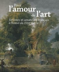 Goodtastepolice.fr Pour l'amour de l'art - Artistes et amateurs français à Rome au XVIIIe siècle Image