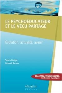 Sonia Daigle et Marcel Renou - Le psychoéducateur et le vécu partagé - Evolution, actualité, avenir.
