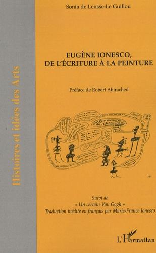 Sonia de Leusse-Le Guillou - Eugène Ionesco de l'écriture à la peinture.