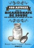 Sonia de Sousa et Elodie Baunard - 400 astuces sur le bicarbonate de soude, les cristaux de soude et le sel.