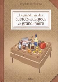 Sonia de Sousa - Le grand livre des secrets et astuces de grand-mère - Le guide de référence.