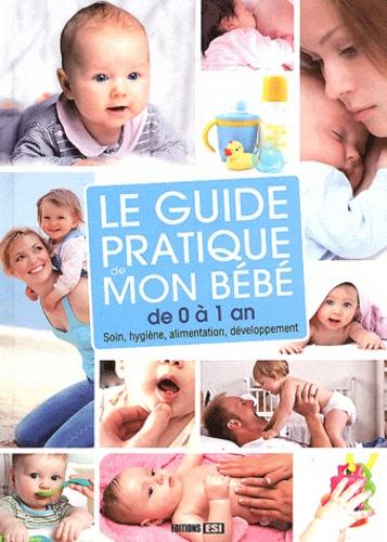 Sonia de Sousa - Le guide pratique de mon bébé de 0 à 1 an - Soin, hygiène, alimentation, développement.
