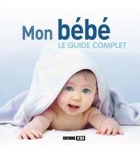 Sonia de Sousa - Mon bébé : le guide complet.