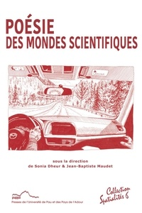 Sonia Dheur et Jean-Baptiste Maudet - Poésie des mondes scientifiques.