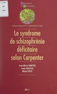 Sonia Dollfus et Michel Petit - Le concept de schizophrénie déficitaire selon Carpenter.