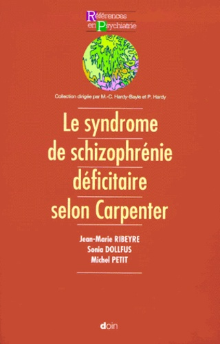 Sonia Dollfus et Jean-Marie Ribeyre - le syndrome de schizophrénie déficitaire selon Carpentier.