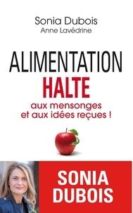 Sonia Dubois et Anne Lavédrine - Alimentation : halte aux mensonges et aux idées reçues !.