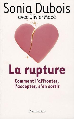 Sonia Dubois - La Rupture - Comment l'affronter, l'accepter, s'en sortir.