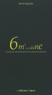 Sonia Ezgulian - 6m² de cuisine - Chroniques extraordinaires d'un restaurant ordinaire.