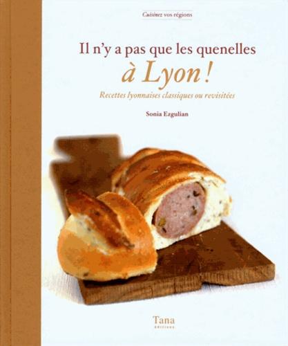 Il n'y a pas que les quenelles à Lyon !. Recettes lyonnaises classiques ou revisitées