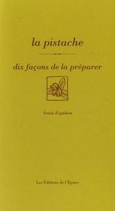 La pistache- Dix façons de la préparer - Sonia Ezgulian |
