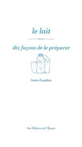 Sonia Ezgulian - Le lait - Dix façons de le préparer.