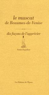 Sonia Ezgulian - Le muscat de Beaumes-de-Venise - Dix façons de l'apprécier.