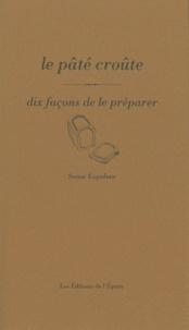 Sonia Ezgulian - Le pâté croûte - Dix façons de le préparer.