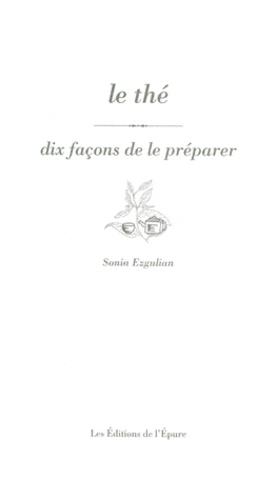 Sonia Ezgulian - Le thé - Dix façons de le préparer.