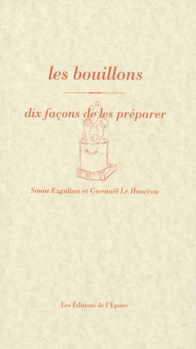 Sonia Ezgulian et Gwenaël Le Houérou - Les bouillons - Dix façons de les préparer.